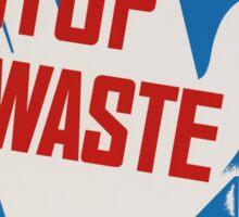 """Stop Waste. It's your patriotic duty."" - Vintage ww2 propaganda poster Sticker"