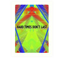 Hard Times Don't Last Art Print