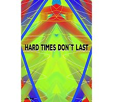 Hard Times Don't Last Photographic Print
