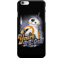 You're BB-GR8! iPhone Case/Skin