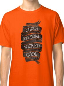 Super Awesome Wicked Cool Classic T-Shirt
