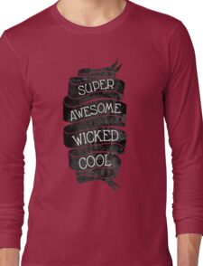 Super Awesome Wicked Cool Long Sleeve T-Shirt