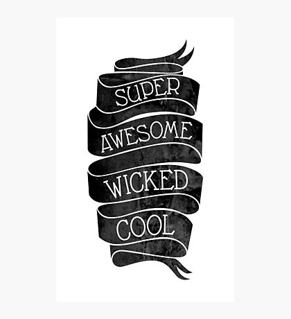 Super Awesome Wicked Cool Photographic Print