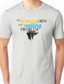My Drinking Crew Has a Sailing Problem Unisex T-Shirt
