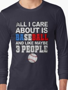 Baseball: All I care about Long Sleeve T-Shirt