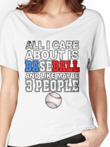 Baseball: All I care about Women's Relaxed Fit T-Shirt