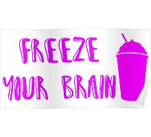 Freeze Your Brain -Heathers Poster