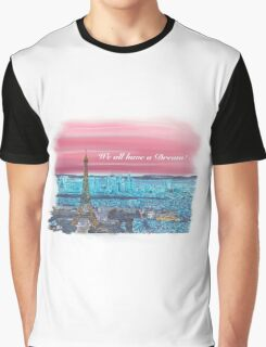 We all have a dream! Paris 1 Graphic T-Shirt