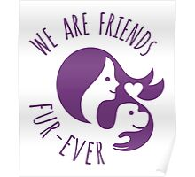We are Friends Fur-ever Poster