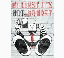 at least it's not monday. Unisex T-Shirt