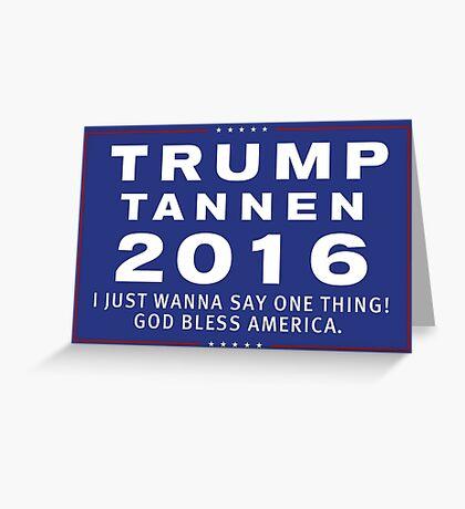 Trump/Tannen Ticket 2016 Greeting Card