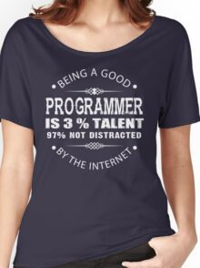 Being a Good Programmer Is 3% Talent and 97% Not Being Distracted By the Internet Women's Relaxed Fit T-Shirt