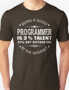 Being a Good Programmer Is 3% Talent and 97% Not Being Distracted By the Internet T-Shirt