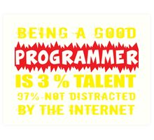 Being a Good Programmer Is 3% Talent and 97% Not Being Distracted By the Internet Art Print