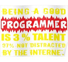 Being a Good Programmer Is 3% Talent and 97% Not Being Distracted By the Internet Poster