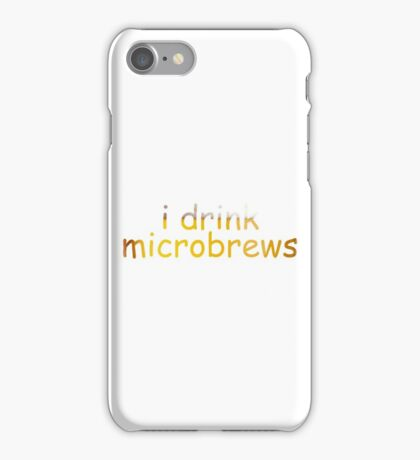 i drink microbrews: funny hipster t-shirt iPhone Case/Skin