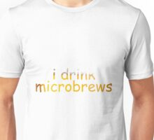 i drink microbrews: funny hipster t-shirt Unisex T-Shirt