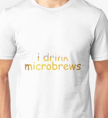 i drink microbrews: funny hipster t-shirt Unisex T-Shirt