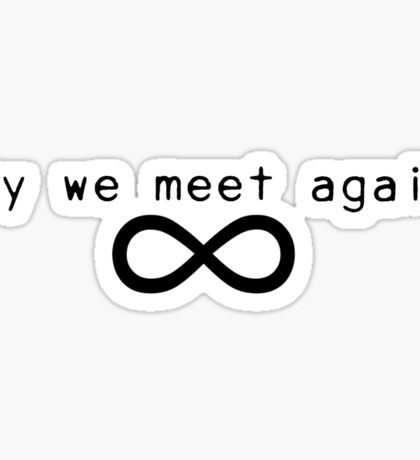 May we meet again. Sticker