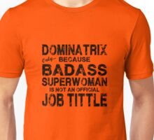 Dominatrix Only Because Badass Superwoman Unisex T-Shirt