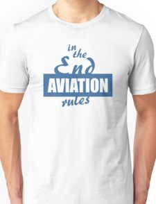 In the End Aviation Rules Unisex T-Shirt