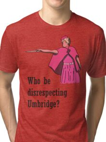 """Who be disrespecting Umbridge?"" Tri-blend T-Shirt"