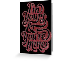 i'm yours and you're mine Greeting Card