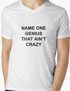 Name one genius that ain't crazy Mens V-Neck T-Shirt