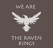 We are the raven kings  Unisex T-Shirt