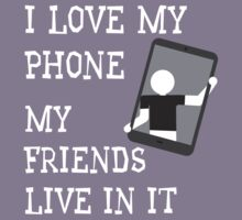 I Love My Phone My Friends Live In It T Shirt Kids Tee