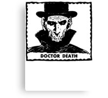 Doctor Death  Canvas Print