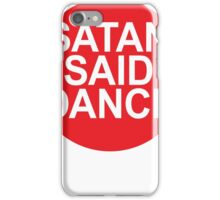 SATAN SAID DANCE  iPhone Case/Skin