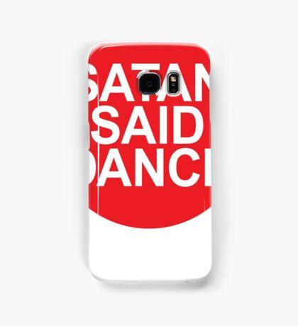 SATAN SAID DANCE  Samsung Galaxy Case/Skin