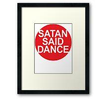 SATAN SAID DANCE  Framed Print