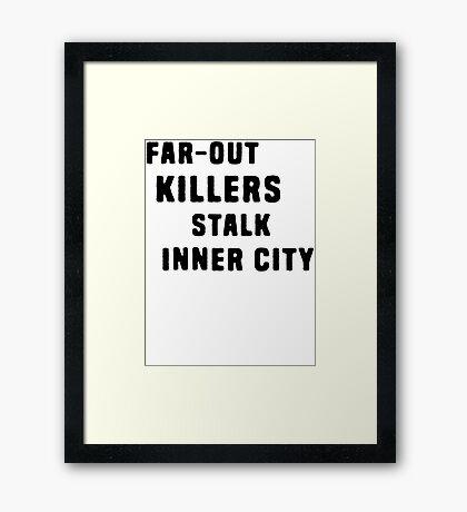 FAR-OUT KILLERS  Framed Print