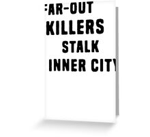 FAR-OUT KILLERS  Greeting Card