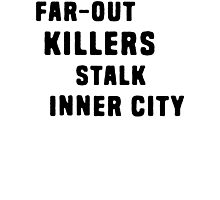 FAR-OUT KILLERS  Photographic Print