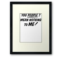 YOU PEOPLE (black text)  Framed Print