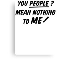 YOU PEOPLE (black text)  Canvas Print