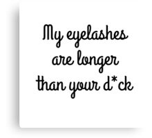 my eyelashes are longer than your d*ck Canvas Print
