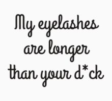 my eyelashes are longer than your d*ck One Piece - Short Sleeve
