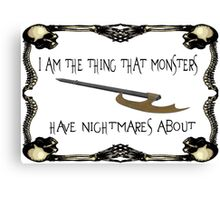 Buffy-I am the thing that monsters have nightmares about Canvas Print