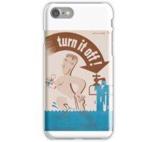 Turn it off! - Vintage WW2 Propaganda Poster - Conserve water iPhone Case/Skin