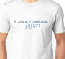 I Just Need Wifi Unisex T-Shirt