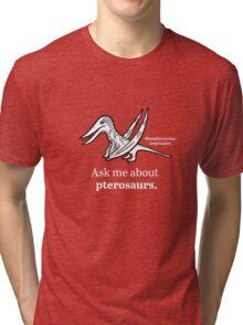 Ask Me About Pterosaurs Tri-blend T-Shirt