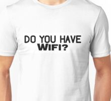 Do You Have Wifi? Unisex T-Shirt