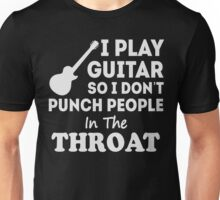 I play guitar so I don't punch people in the throat Unisex T-Shirt