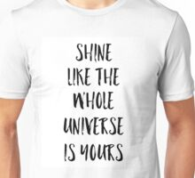 Shine like the universe is yours Unisex T-Shirt