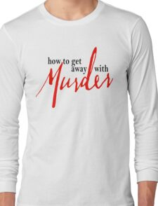 How To Get Away With Murder Long Sleeve T-Shirt
