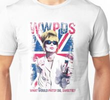 What Would Patsy Do, Sweetie? Ab Fab. Absolutely Fabulous - Patsy Stone. Edina Unisex T-Shirt